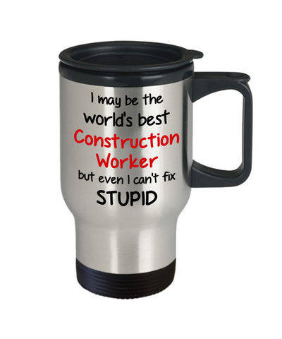 Image of Construction Worker Occupation Travel Mug With Lid Funny World's Best Can't Fix Stupid Unique Novelty Birthday Christmas Gifts Coffee Cup