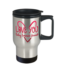 Love You Today Tomorrow Forever Travel Mug Gift Surprise Valentine's Day Birthday Cup