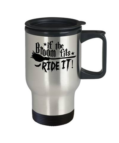 Image of Halloween If Broom Fits Ride It Travel Mug Funny Gift Spooky Haunted Novelty Cup