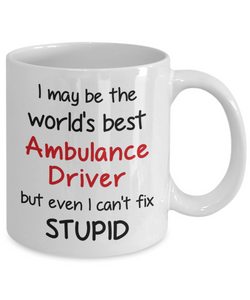 Ambulance Driver Occupation Mug Funny World's Best Can't Fix Stupid Unique Novelty Birthday Christmas Gifts Ceramic Coffee Cup