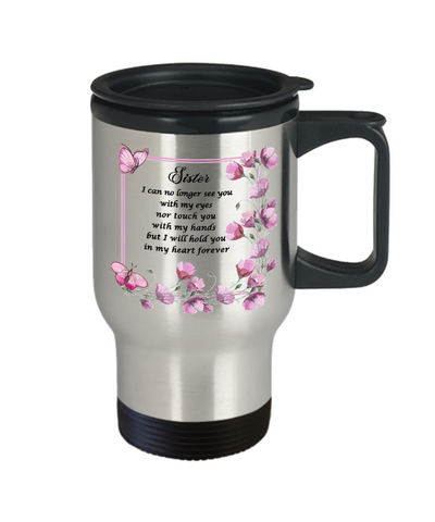 Image of In Loveing Memory Sister Gift Travel mug with lid I can no longer see you with my eyes nor touch you with my hands but I will hold you in my heart forever Floral Bereavement Remembrance Loving Memorial Coffee Cup