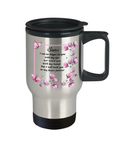 In Loveing Memory Sister Gift Travel mug with lid I can no longer see you with my eyes nor touch you with my hands but I will hold you in my heart forever Floral Bereavement Remembrance Loving Memorial Coffee Cup