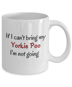 If I Cant Bring My Yorkie Poo Dog Mug Novelty Birthday Humor Quotes Unique Gifts