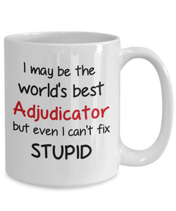 Adjudicator Occupation Mug Funny World's Best Can't Fix Stupid Unique Novelty Birthday Christmas Gifts Ceramic Coffee Cup