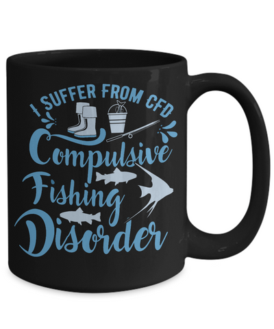 Image of Fisher Gift Black Mug I Suffer From CFD Compulsive Fishing Disorder Funny Coffee Cup