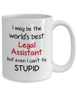 Legal Assistant Occupation Mug Funny World's Best Can't Fix Stupid Unique Novelty Birthday Christmas Gifts Ceramic Coffee Cup
