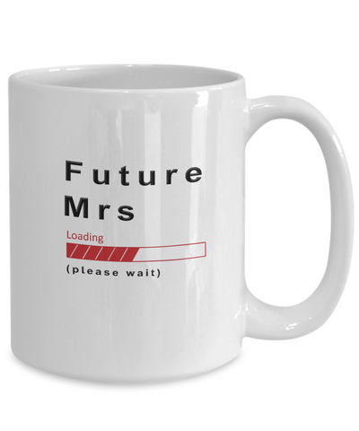 Image of Funny Future Mrs Coffee Mug Future Mrs Loading Please Wait Cup Gifts for Men  and Women
