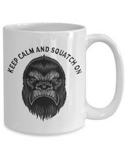 Keep Calm and Squatch On, Bigfoot Hunter Gift