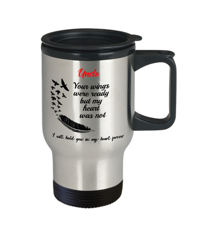 Uncle In Loving Memory Gift Travel Mug With Lid Your Wings Were Ready But My Heart Was Not Loveing Memorial Remembrance Gift Coffee Cup