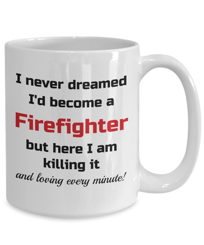 Image of Occupation Mug I Never Dreamed I'd Become a Firefighter but here I am killing it and loving every minute! Unique Novelty Birthday Christmas Gifts Humor Quote Ceramic Coffee Tea Cup