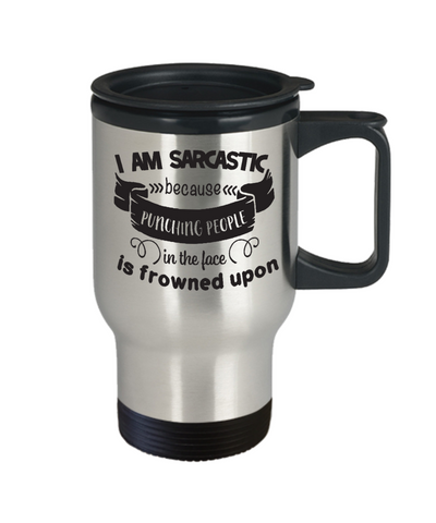 I Am Sarcastic Punching People is Frowned Upon Travel Mug Gift Funny Humor Quote Cup