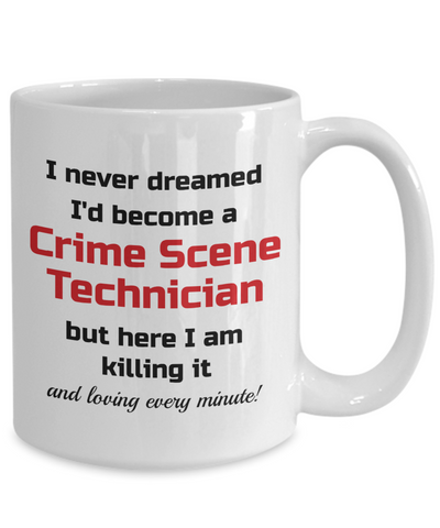 Image of Occupation Mug I Never Dreamed I'd Become a Crime Scene Technician but here I am killing it and loving every minute! Unique Novelty Birthday Christmas Gifts Humor Quote Ceramic Coffee Tea Cup