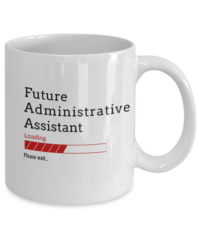 Image of Funny Future Administrative Assistant Loading Please Wait Ceramic Coffee Mug  In Training Gifts for Men and Women