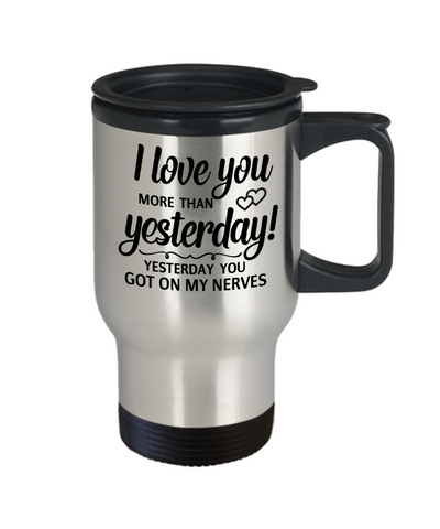 Image of Funny Love You Travel Mug Gift Yesterday You Got on My Nerves Novelty Coffee Cup