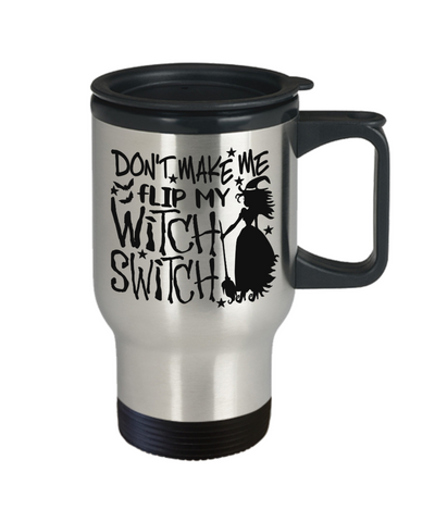 Image of Halloween Don't Make Me Flip Witch Switch Travel Mug Funny Gift Spooky Haunted Novelty Cup