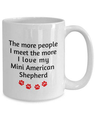 Image of Mini American Shepherd Lover Mug The more people I meet the more I love my dog unique coffee cup Novelty Birthday Gifts