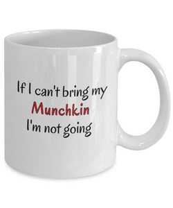 If I Cant Bring My Munchkin Cat Mug Novelty Birthday Gifts Cup for Men Women Humor Quotes Unique Work Ceramic Coffee Gifts