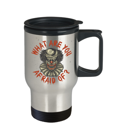 Image of Scary Horror Clown Travel Mug What Are You Afraid Of? Funny Clown Travel Mug