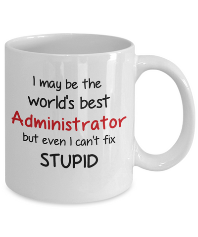 Image of Administrator Occupation Mug Funny World's Best Can't Fix Stupid Unique Novelty Birthday Christmas Gifts Ceramic Coffee Cup