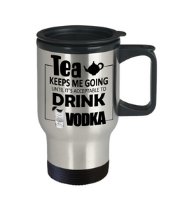 Tea Keeps Me Going Vodka Drinker Addict Travel Coffee Mug With Lid Novelty Birthday Christmas Gifts for Men and Women Tea Cup