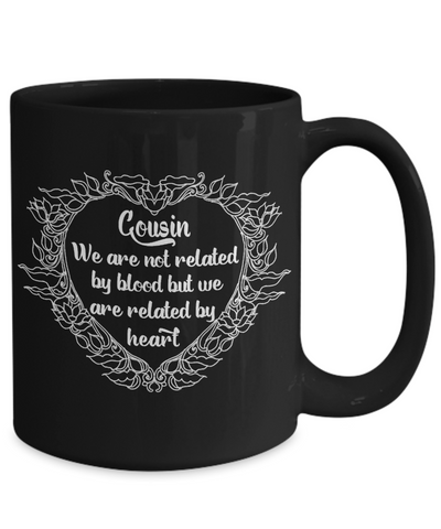 Cousin Gift Black Mug Not Related By Blood But By Heart Love You Appreciation Novelty Cup