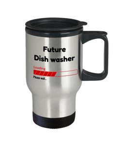 Funny Future Dish washer Travel Mug Gift for Men  and Women Travel Cup