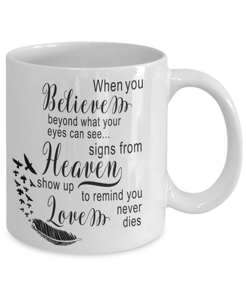 In Loving Memory Mug When You Believe Beyond What Your Eyes Can See Signs  From Heaven Memorial Ceramic Coffee Cup