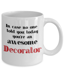 Decorator Occupation Mug In Case No One Told You Today You're Awesome Unique Novelty Appreciation Gifts Ceramic Coffee Cup