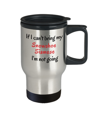 Image of If I Cant Bring My Snowshoe Siamese Cat Travel Mug Novelty Birthday Unique Work Coffee Cup Gifts