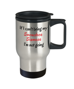 If I Cant Bring My Snowshoe Siamese Cat Travel Mug Novelty Birthday Unique Work Coffee Cup Gifts