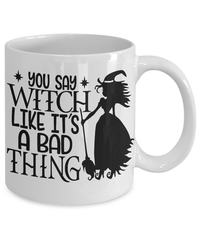 Image of Halloween You Say Witch Bad Thing Mug Funny Gift Spooky Haunted Novelty Coffee Cup