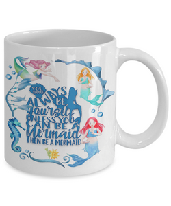 Mermaid Gift for Daughter, You Should Always be Yourself Unless .. Mermaid Gift Mug