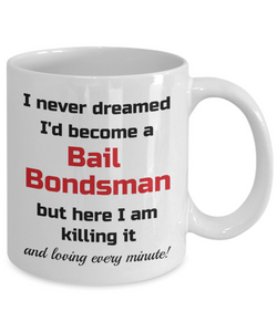 Occupation Mug I Never Dreamed I'd Become a Bail Bondsman but here I am killing it and loving every minute! Unique Novelty Birthday Christmas Gifts Humor Quote Ceramic Coffee Tea Cup