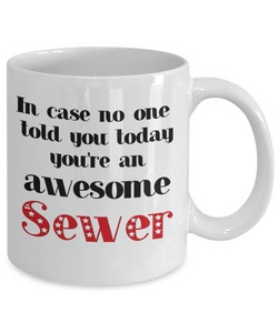 Sewer Occupation Mug In Case No One Told You Today You're Awesome Unique Novelty Appreciation Gifts Ceramic Coffee Cup
