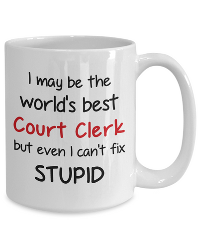 Image of Court Clerk Occupation Mug Funny World's Best Can't Fix Stupid Unique Novelty Birthday Christmas Gifts Ceramic Coffee Cup