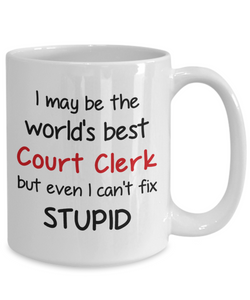 Court Clerk Occupation Mug Funny World's Best Can't Fix Stupid Unique Novelty Birthday Christmas Gifts Ceramic Coffee Cup
