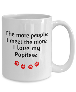 Papitese Lover Mom Dad Mug The more people I meet the more I love my dog unique coffee cup Novelty Birthday Gifts