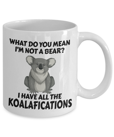 Image of Not a Bear Koalafications Gift Mug Funny Koala Novelty Cup