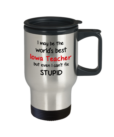 Image of Iowa Teacher Occupation Travel Mug With Lid Funny World's Best Can't Fix Stupid Unique Novelty Birthday Christmas Gifts Coffee Cup