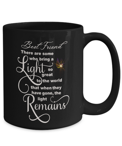 Best Friend Memorial Some Bring a Light So Great It Remains Black Mug Gift In Loving Memory Cup