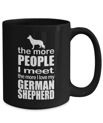 "Dog Lover Gift, ""The More People I Meet, The More I Love My German Shepherd"" Black Novelty Coffee Mug"