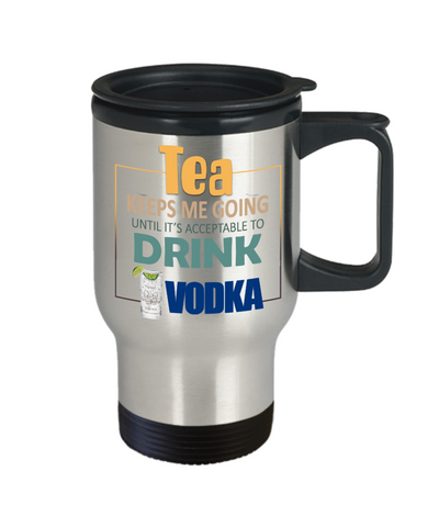 Image of Tea Keeps Me Going Vodka Drinker Addict Travel Coffee Mug With Lid Novelty Birthday Christmas Gifts for Men and Women Tea Cup