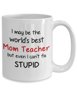 Mom Teacher Occupation Mug Funny World's Best Can't Fix Stupid Unique Novelty Birthday Christmas Gifts Ceramic Coffee Cup