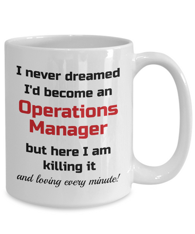 Image of Occupation Mug I Never Dreamed I'd Become an Operations Manager but here I am killing it and loving every minute! Unique Novelty Birthday Christmas Gifts Humor Quote Ceramic Coffee Tea Cup