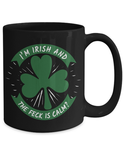 I'm Irish What the Feck is Calm Black Mug St Patrick's Day Gift Ireland Paddy's Novelty Coffee Cup