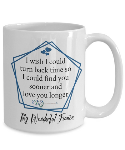 My Wonderful Fiance Coffee Mug Gift Turn Back Time Find You Sooner Love You Cup