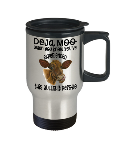 Image of Deja Moo Cow Travel Mug Gift You've Experienced This Bullshit Before Novelty Coffee Cup