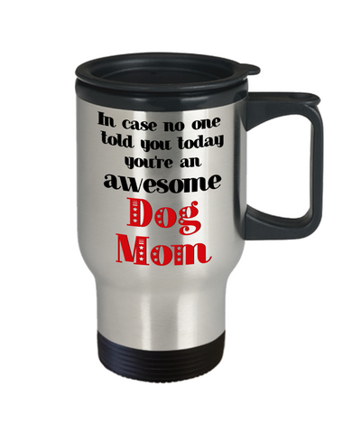 Image of Dog Mom Animal Lover Travel Mug With Lid In Case No One Told You Today You're Awesome Unique Novelty Appreciation Gifts Coffee Cup