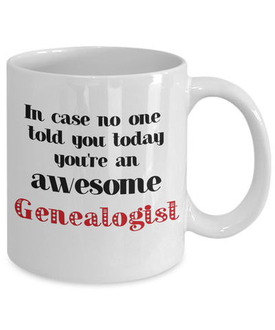 Image of Genealogist Occupation Mug In Case No One Told You Today You're Awesome Unique Novelty Appreciation Gifts Ceramic Coffee Cup