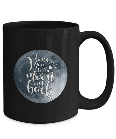 I Love You To The Moon and Back, Fun Gift for Loved One, Novelty Coffee Mug